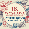 """Zaproszenie na 16. Wystawę Produktów Regionalnych """"Wyprodukowano Pod Śnieżką"""""""